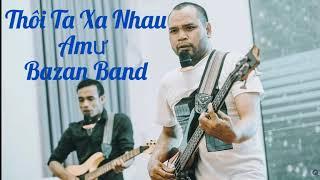 [ Music ] Thôi Ta Xa Nhau - Amư Bazan Band Nghe mãi không chán