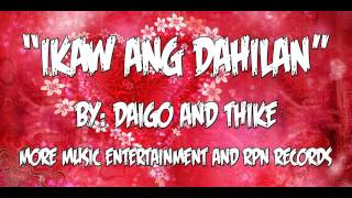 Ikaw Ang Dahilan Daigo and Thike - More Music Entertainment and RPN Records.mp3