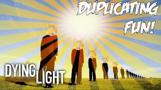 Dying Light  Funny Moments Duplicating Fun