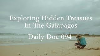 Exploring Hidden Treasures In The Galapagos | Daily Doc 094