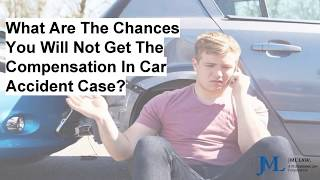 What Are The Chances You Will Not Get The Compensation In Car Accident Case?
