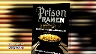 How 'Prison Ramen' Inspired Popular Cookbook - Pt. 1 - Crime Watch Daily