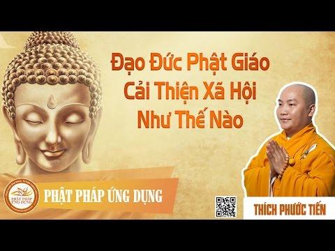 Đạo Đức Phật Giáo Cải Thiện Xã Hội Như Thế Nào - Thầy Thích Phước Tiến 2015
