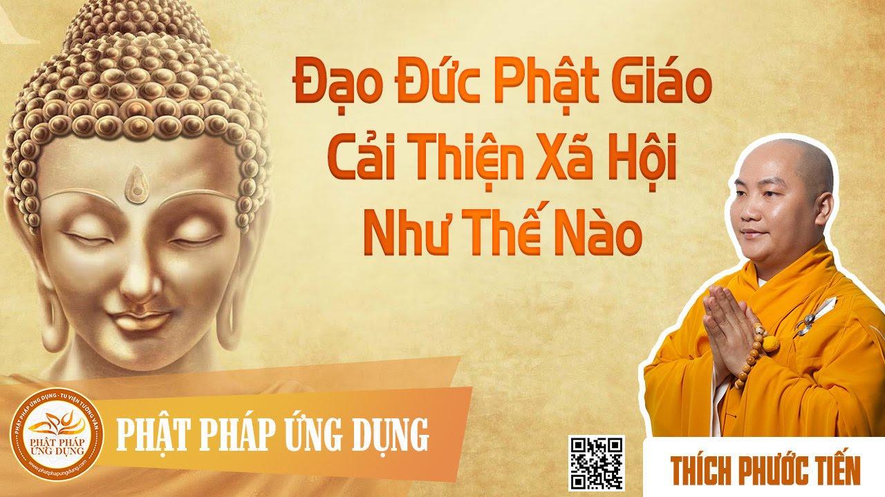 Đạo Đức Phật Giáo Cải Thiện Xã Hội Như Thế Nào – Thầy Thích Phước Tiến 2015