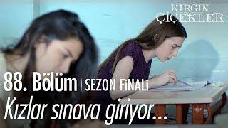 Kızlar sınava giriyor - Kırgın Çiçekler 88. Bölüm  Sezon Finali