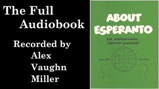 About Esperanto (The Full Audiobook)