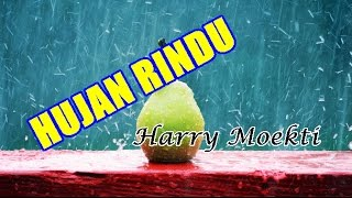 HUJAN RINDU - HARRY MOEKTI (Lagu + Lyric)