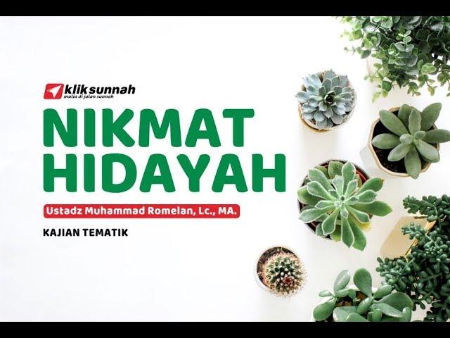 Nikmat Hidayah - Ustadz Muhammad Romelan, Lc., M.A.