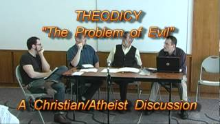 Christian/Atheist Debate On Theodicy (The Problem of Evil)