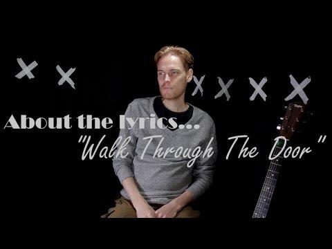 About the lyrics: Walk through the door