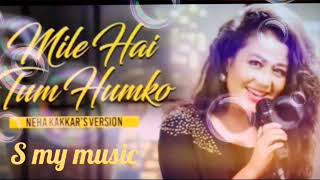 Mile Ho Tum Humko original with lyrics karaoke Neha Kakkar