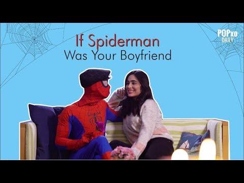 If Spiderman Was Your Boyfriend - POPxo