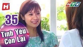 Tình Yêu Còn Lại - Tập 35 | HTV Phim Tình Cảm Việt Nam Hay Nhất 2018