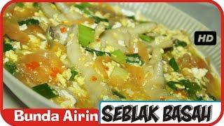 Seblak Basah Pedas Enak dan Mudah - Resep Masakan Tradisional Indonesia - Bunda Airin