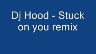 Dj hood - Stuck on you remix