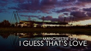Manchester City   I Guess That's Love