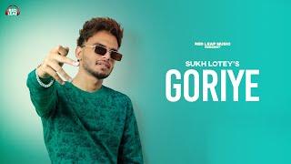 Goriye | Sukh Lotey ft. Deepak Dhillon | New Punjabi Songs 2021 | One Piece | Latest Punjabi Songs