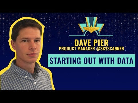 """Starting out with Data"" by Dave Pier, Product Manager @Skyscanner ✈️"