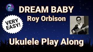 Dream Baby -Roy Orbison - Ukulele Play Along Very Easy