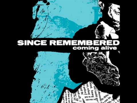 Since Remembered - Coming Alive