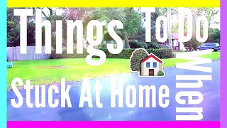 ⇠Things To Do When Your Stuck at Home⇢