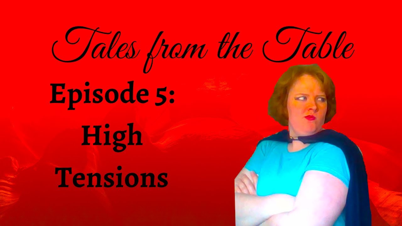 Tales from the Table // Episode 5 // High Tensions in the Desert