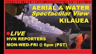 🔴 LIVE ! WITNESS KILAUEA'S AWESOME POWER! NEW~AERIAL/WATER VIDEO🌋 HVN-HAWAII VOLCANO NEWS