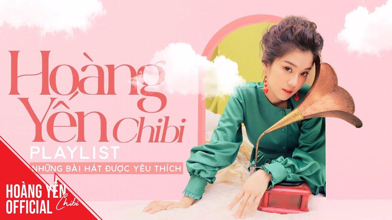 Tuyển tập các ca khúc hay nhất | Hoàng Yến Chibi Playlist