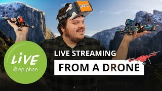 Live streaming from a drone