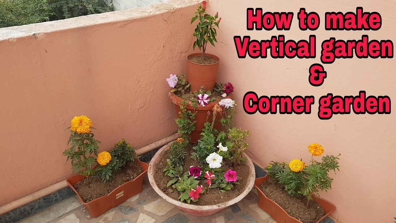 How To Make A Vertical Garden Of Flowers, How To Make A Corner Garden Of  Flowers