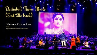 Baahubali Theme Music ( End Title Track) Performed by Naveen Kumar and Qatar Philharmonic Orchestra