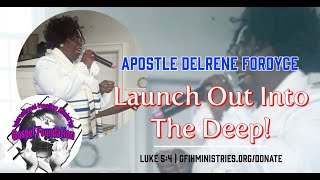 Launch Out Into The Deep with Apostle Delrene Fordyce #GFIH #Ministries | Luke 5:4