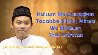 Hukum Mengucapkan Taqabbalallahu Minna Wa Minkum Saat Lebaran -  Ustadz Muhammad Abdul Wahab, Lc