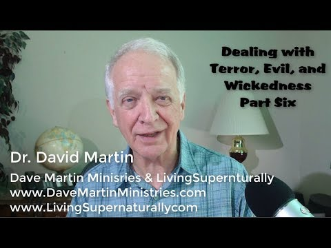 09-24-19 Dealing with Terror, Evil and Wickedness Part Six