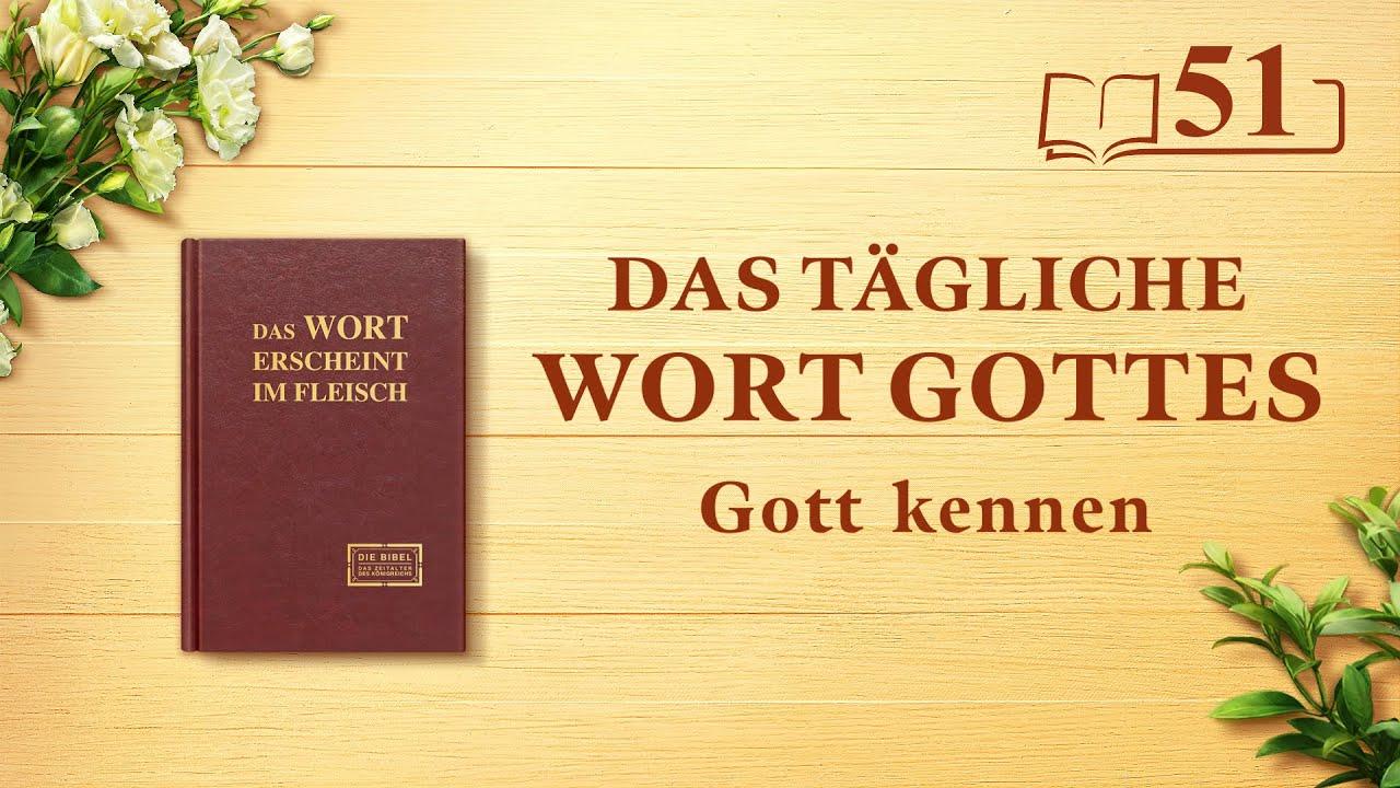 """Das tägliche Wort Gottes   """"Gottes Werk, Gottes Disposition und Gott Selbst II""""   Auszug 51"""