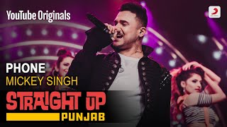 Phone | Mickey Singh | Straight Up Punjab