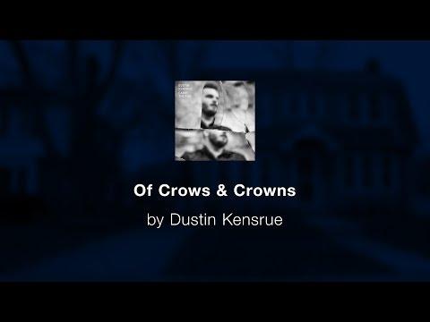 Of Crows & Crowns - Dustin Kensrue lyric video