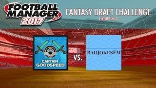 FM17 Draft League   Match 13: CAPTAINGOODSPEED vs BADJOKESFM    FM18 HEXAGON CHALLENGE?