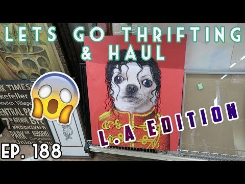 LETS GO THRIFTING & HAUL - L.A. EDITION EP. 188