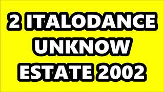 2 ITALODANCE UNKNOW ESTATE 2002