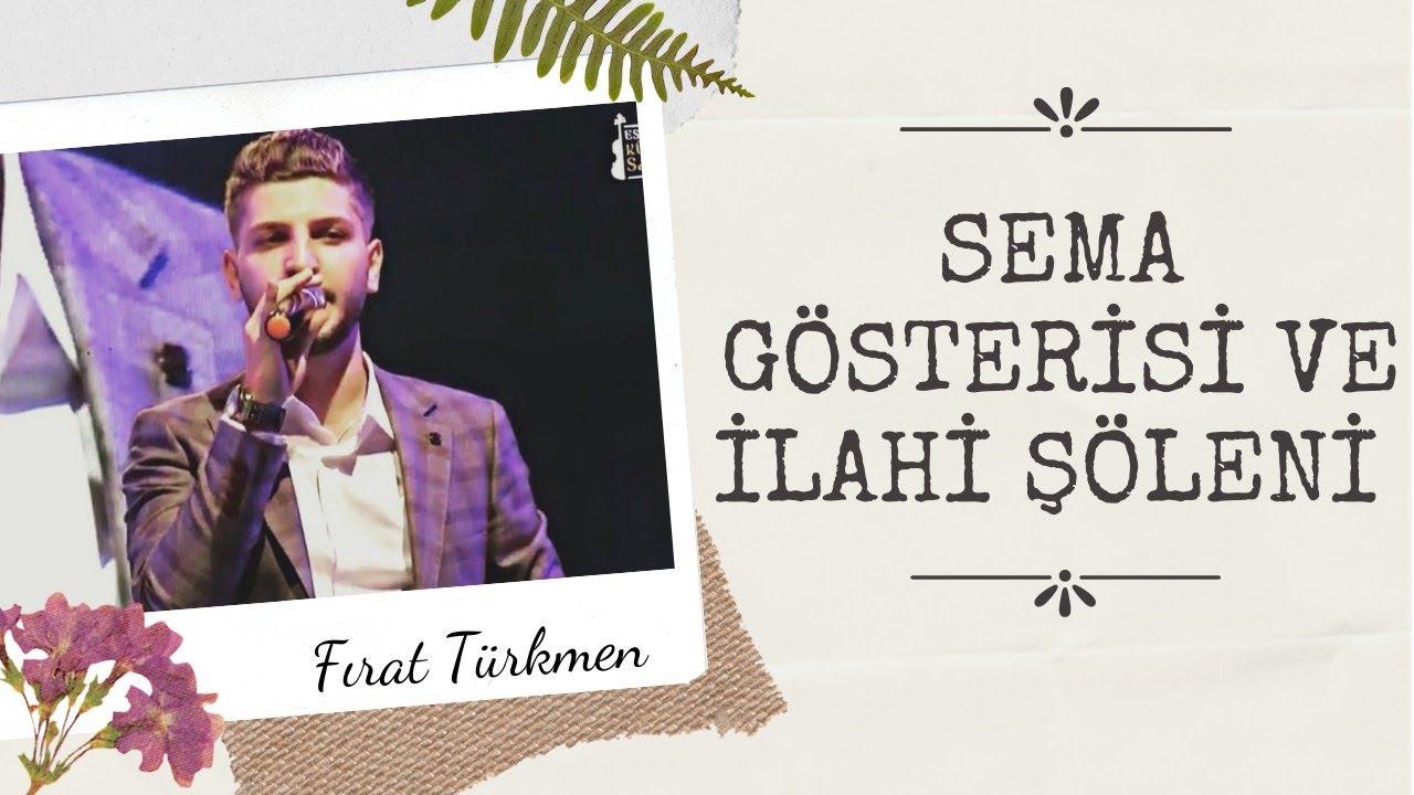 Sema Gösterisi ve İlahi Şöleni & Fırat Türkmen