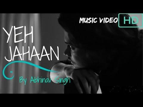 Yeh Jahaan - Abhinav Singh   Original   NEW SONG 2018