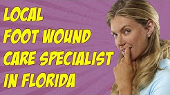 Local Foot Wound Care Specialist in Bartow Florida