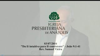 da fe intuitiva para a fe consistente - Jo.9.1-41 - Rev. Samuel Vieira