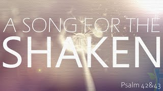 """""""A Song for the Shaken"""" Psalm 42&43"""