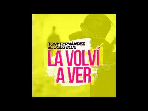 Tony Fernandez & Lucius Blue - La Volví a Ver