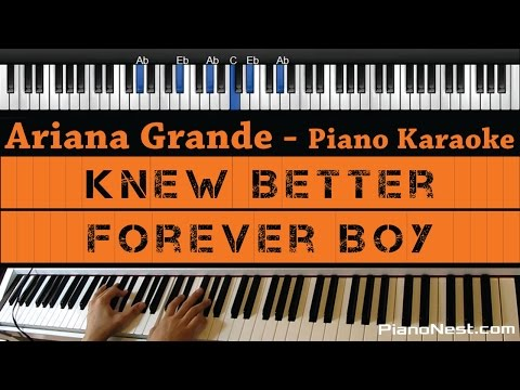 Ariana Grande - Knew Better  Forever Boy - Piano Karaoke  Sing Along  Cover with
