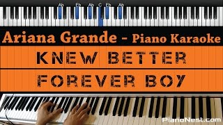 Ariana Grande - Knew Better / Forever Boy - Piano Karaoke / Sing Along / Cover with Lyrics