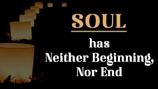 Soul has Neither Beginning, Nor End