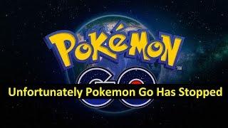 Unfortunately Pokemon Go Has Stopped!!